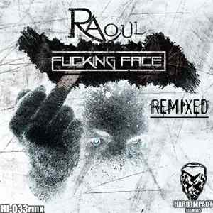 Raoul - Fucking Face (Remixed) MP3
