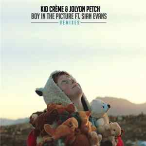 Kid Crème & Jolyon Petch Featuring Sian Evans - Boy In The Picture (Remixes) MP3