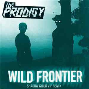 The Prodigy - Wild Frontier (Shadow Child VIP Remix) MP3